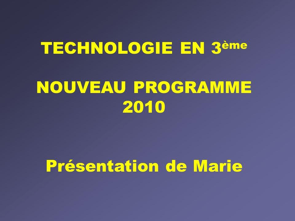 TECHNOLOGIE EN 3ème NOUVEAU PROGRAMME 2010 Présentation de Marie