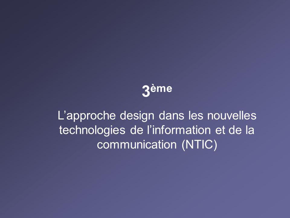 3ème L'approche design dans les nouvelles technologies de l'information et de la communication (NTIC)
