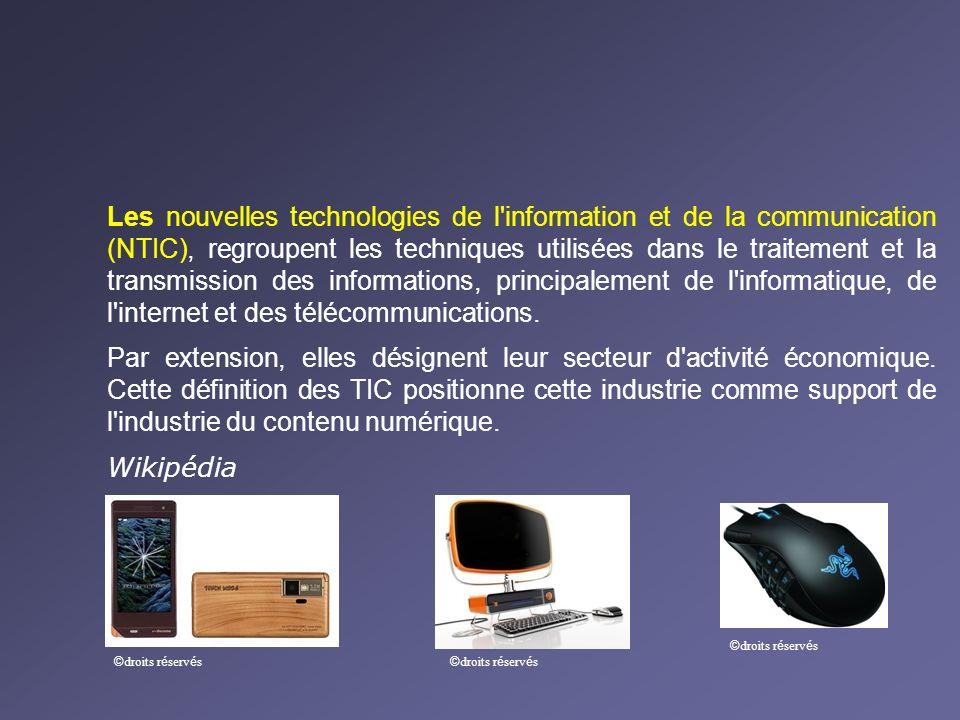 Les nouvelles technologies de l information et de la communication (NTIC), regroupent les techniques utilisées dans le traitement et la transmission des informations, principalement de l informatique, de l internet et des télécommunications.