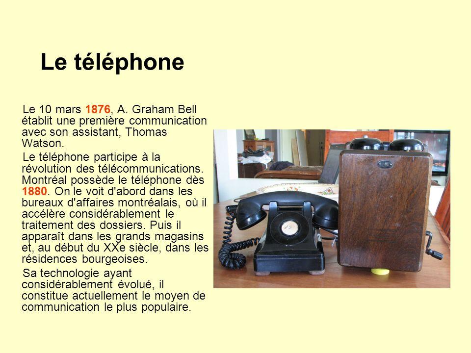 Le téléphone Le 10 mars 1876, A. Graham Bell établit une première communication avec son assistant, Thomas Watson.