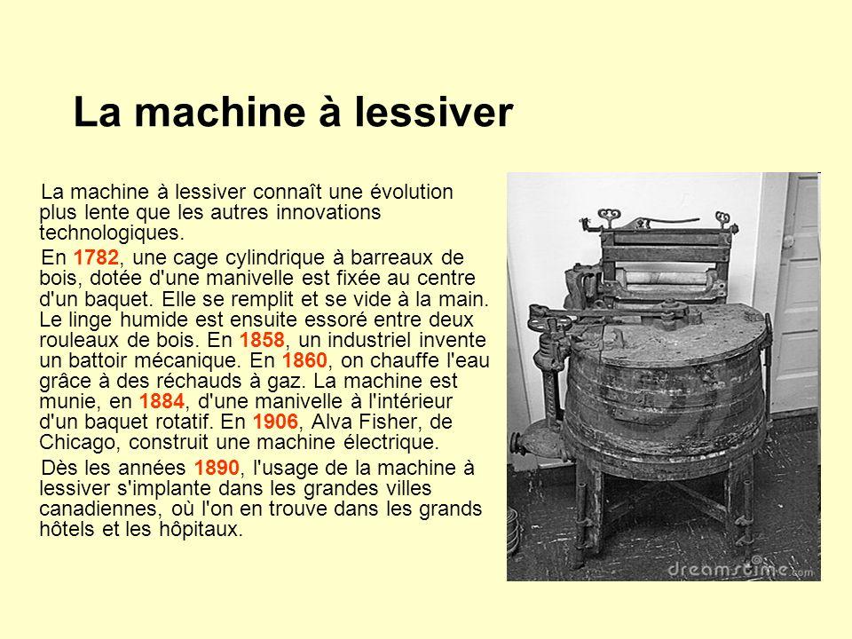 La machine à lessiver La machine à lessiver connaît une évolution plus lente que les autres innovations technologiques.
