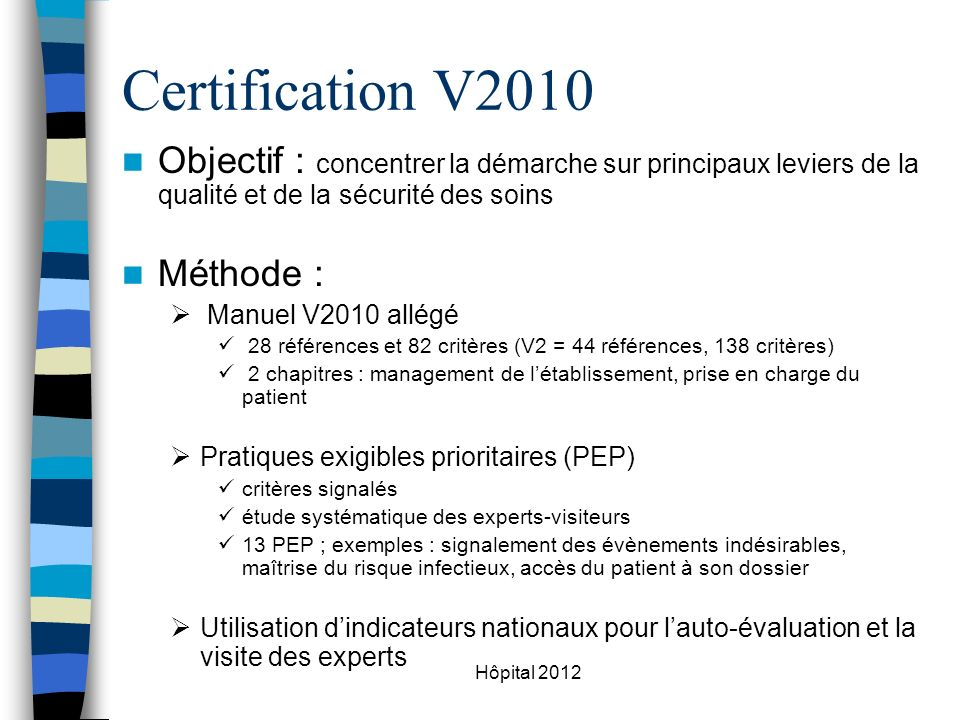 Certification V2010 Objectif : concentrer la démarche sur principaux leviers de la qualité et de la sécurité des soins.