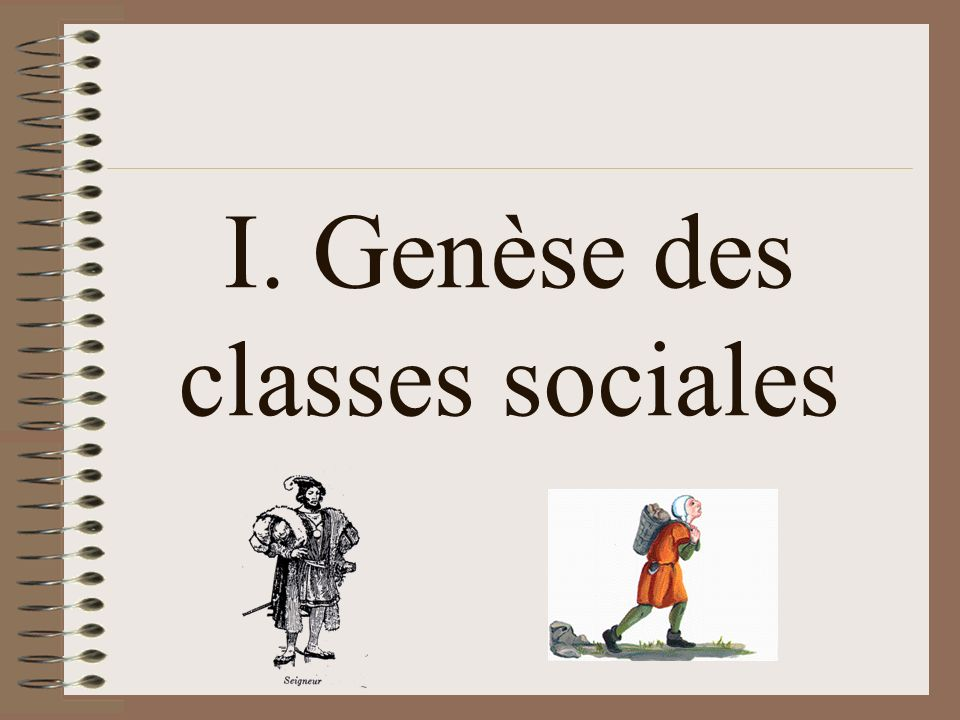 I. Genèse des classes sociales