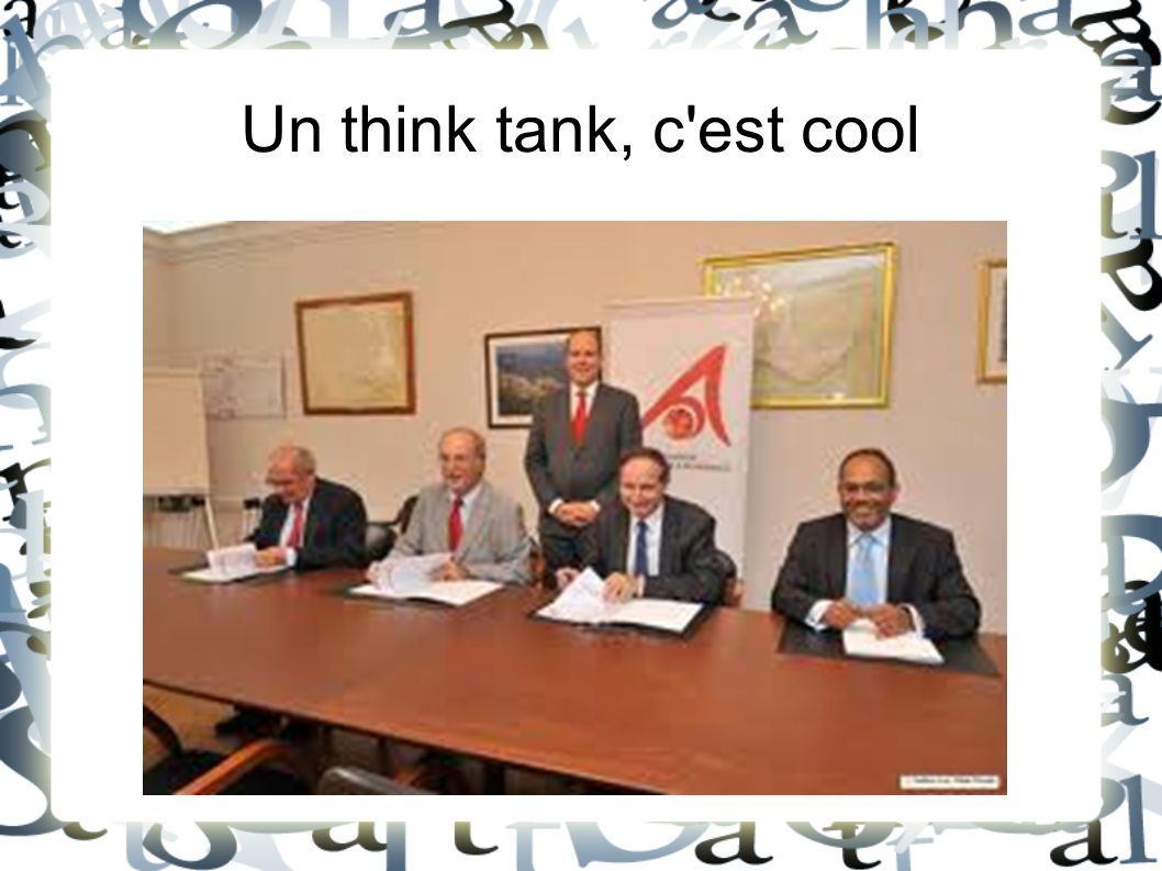 Un think tank, c est cool