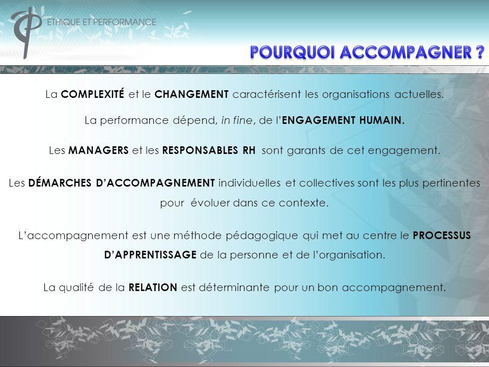 POURQUOI ACCOMPAGNER La COMPLEXITÉ et le CHANGEMENT caractérisent les organisations actuelles.