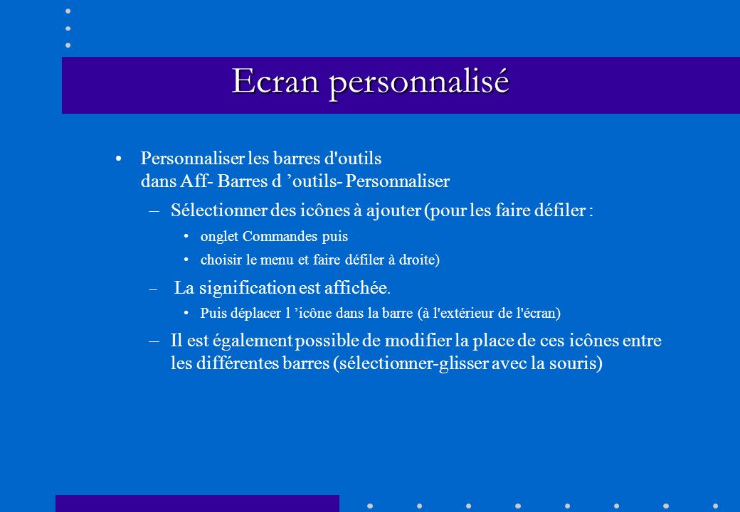 Ecran personnalisé Personnaliser les barres d outils dans Aff- Barres d 'outils- Personnaliser.
