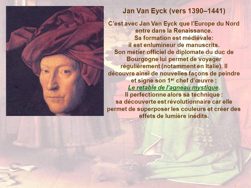 Jan Van Eyck (vers 1390–1441) C'est avec Jan Van Eyck que l'Europe du Nord entre dans la Renaissance.