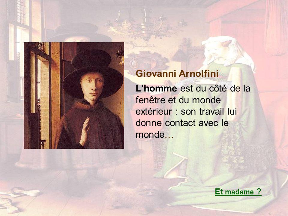 Giovanni Arnolfini L'homme est du côté de la fenêtre et du monde extérieur : son travail lui donne contact avec le monde…