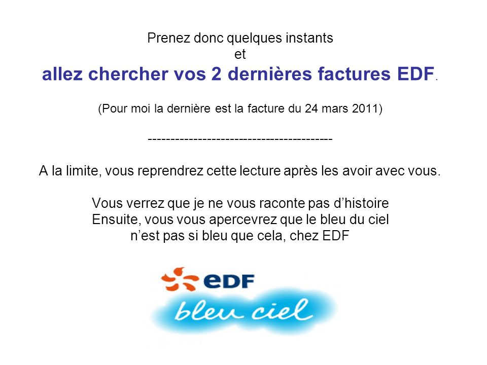 Prenez donc quelques instants et allez chercher vos 2 dernières factures EDF.
