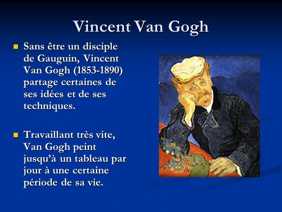 Vincent Van Gogh Sans être un disciple de Gauguin, Vincent Van Gogh (1853-1890) partage certaines de ses idées et de ses techniques.