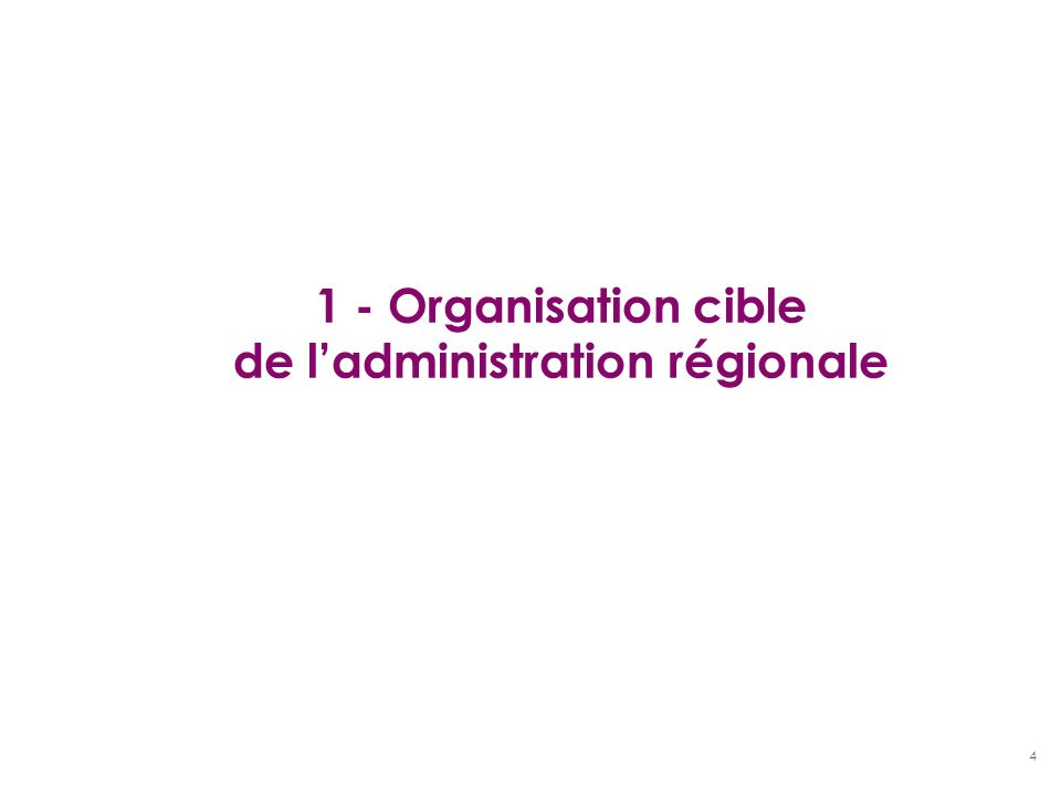 1 - Organisation cible de l'administration régionale