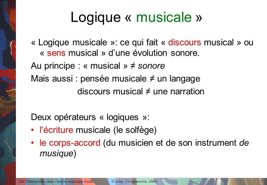 Logique « musicale » « Logique musicale »: ce qui fait « discours musical » ou « sens musical » d'une évolution sonore.