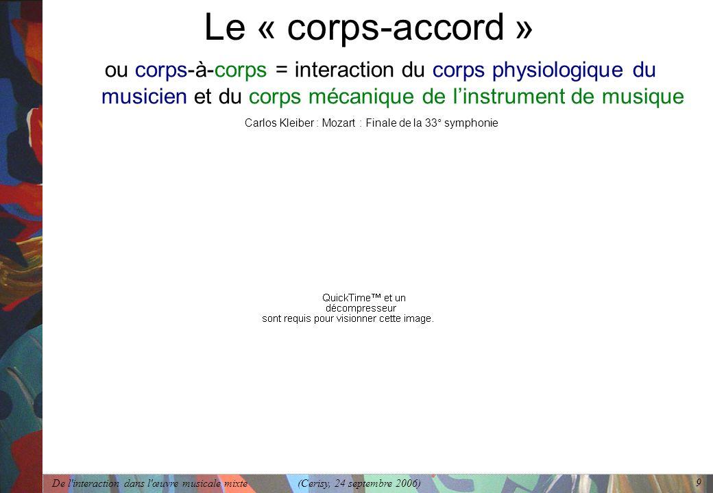 Le « corps-accord »ou corps-à-corps = interaction du corps physiologique du musicien et du corps mécanique de l'instrument de musique.