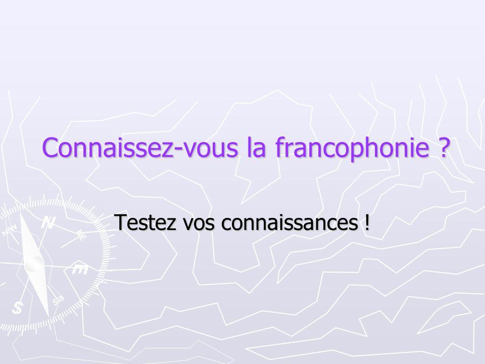 Connaissez-vous la francophonie