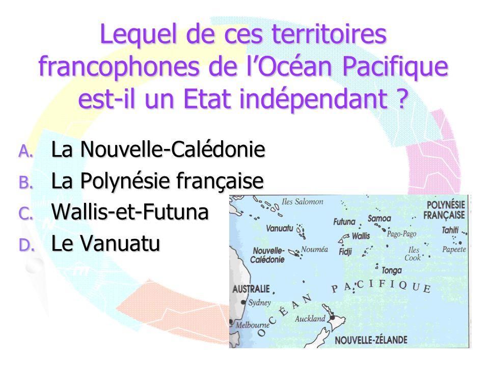 Lequel de ces territoires francophones de l'Océan Pacifique est-il un Etat indépendant