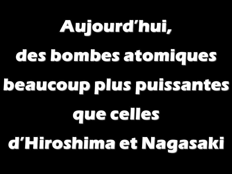 Aujourd'hui, des bombes atomiques beaucoup plus puissantes que celles d'Hiroshima et Nagasaki