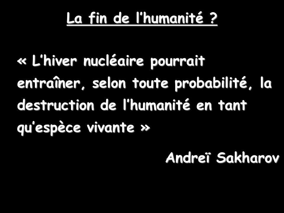 La fin de l'humanité « L'hiver nucléaire pourrait entraîner, selon toute probabilité, la destruction de l'humanité en tant qu'espèce vivante »