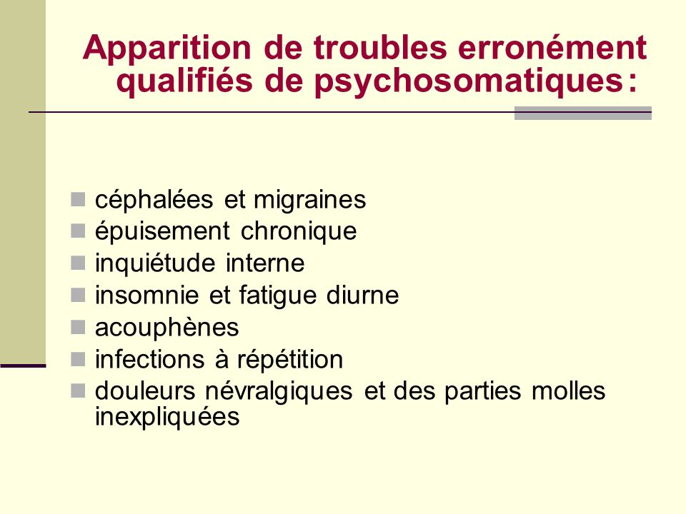 Apparition de troubles erronément qualifiés de psychosomatiques :