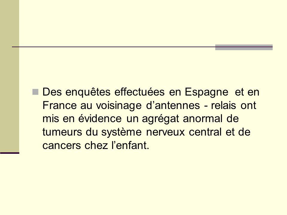 Des enquêtes effectuées en Espagne et en France au voisinage d'antennes - relais ont mis en évidence un agrégat anormal de tumeurs du système nerveux central et de cancers chez l'enfant.