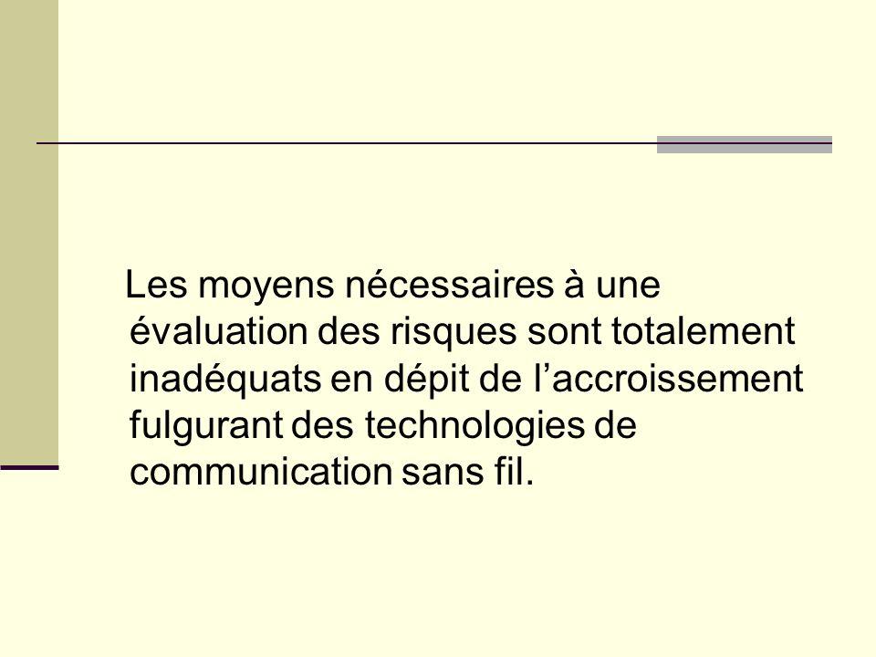 Les moyens nécessaires à une évaluation des risques sont totalement inadéquats en dépit de l'accroissement fulgurant des technologies de communication sans fil.