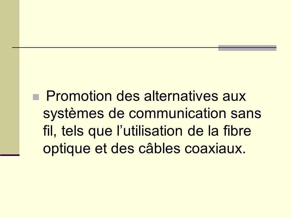 Promotion des alternatives aux systèmes de communication sans fil, tels que l'utilisation de la fibre optique et des câbles coaxiaux.