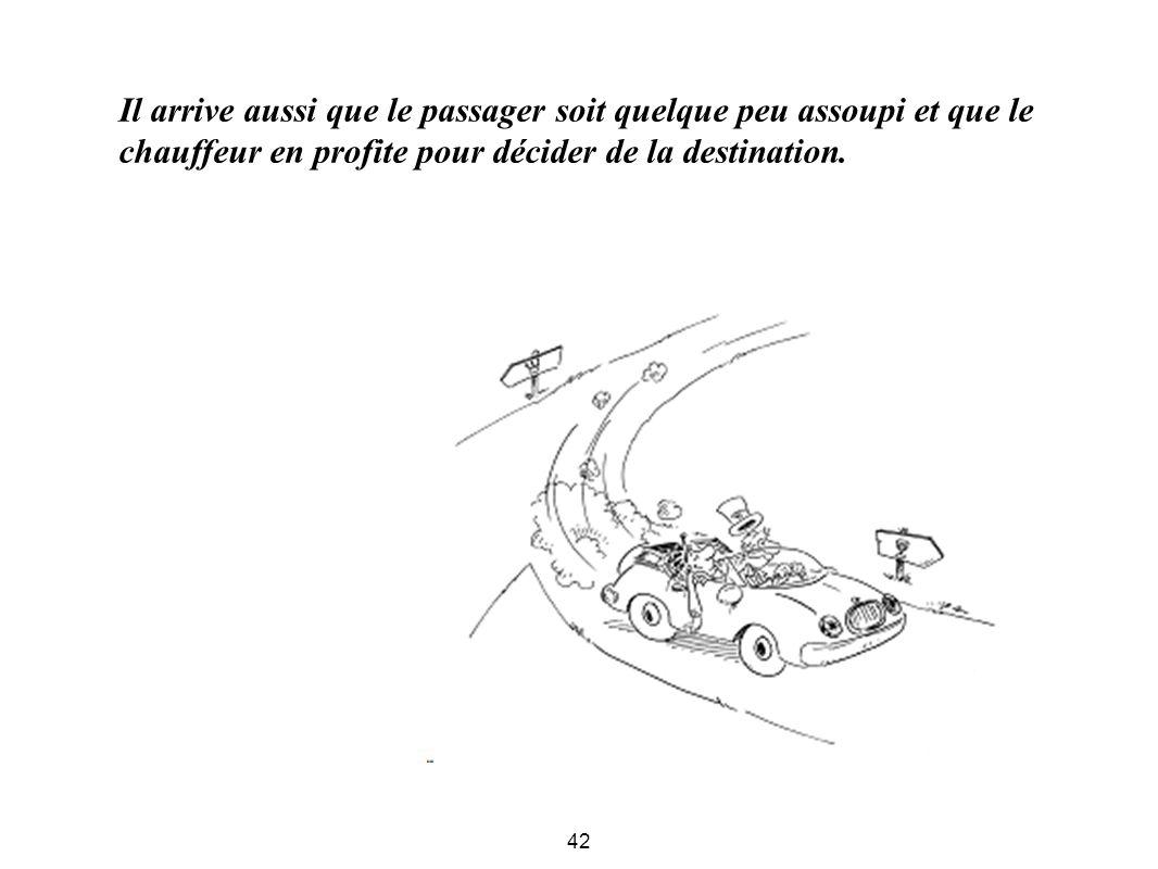 Il arrive aussi que le passager soit quelque peu assoupi et que le chauffeur en profite pour décider de la destination.