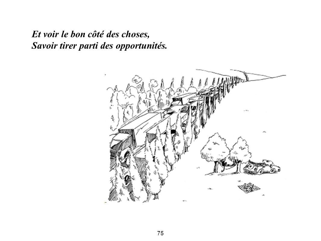 Et voir le bon côté des choses, Savoir tirer parti des opportunités.
