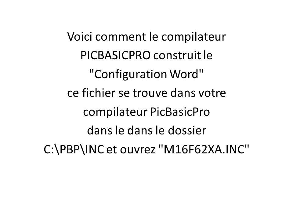 Voici comment le compilateur PICBASICPRO construit le Configuration Word ce fichier se trouve dans votre compilateur PicBasicPro dans le dans le dossier C:\PBP\INC et ouvrez M16F62XA.INC