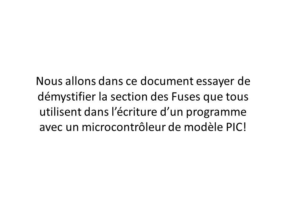 Nous allons dans ce document essayer de démystifier la section des Fuses que tous utilisent dans l'écriture d'un programme avec un microcontrôleur de modèle PIC!