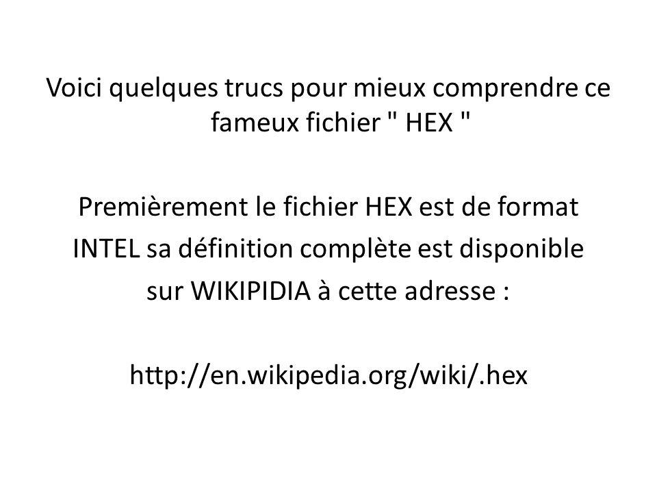 Voici quelques trucs pour mieux comprendre ce fameux fichier HEX