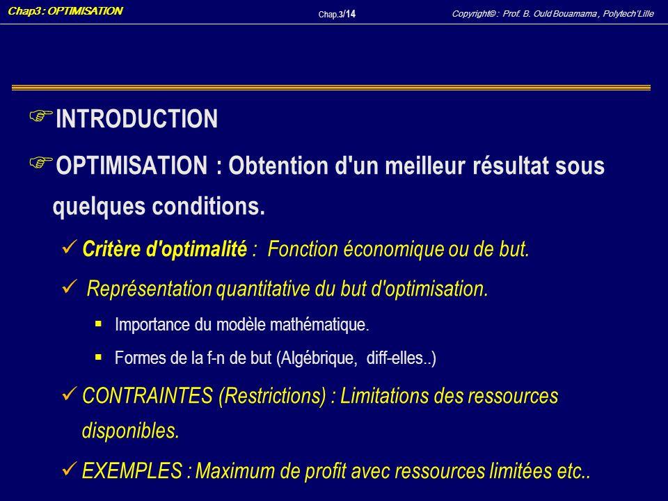 INTRODUCTIONOPTIMISATION : Obtention d un meilleur résultat sous quelques conditions. Critère d optimalité : Fonction économique ou de but.
