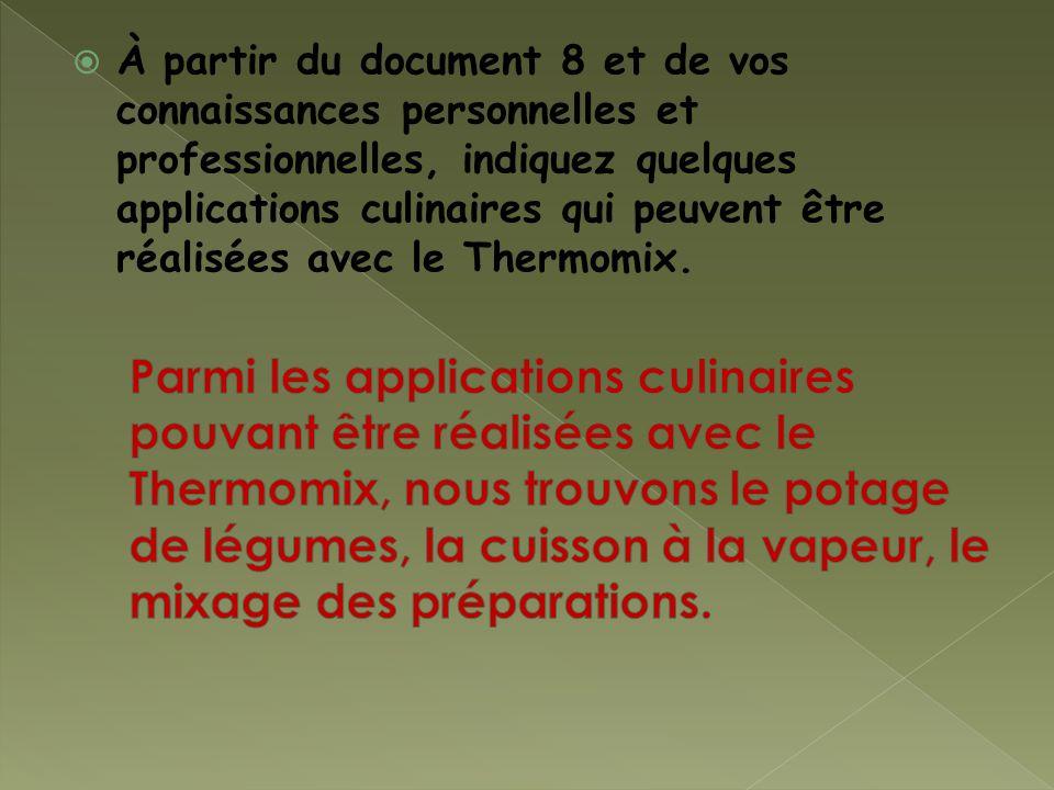 À partir du document 8 et de vos connaissances personnelles et professionnelles, indiquez quelques applications culinaires qui peuvent être réalisées avec le Thermomix.