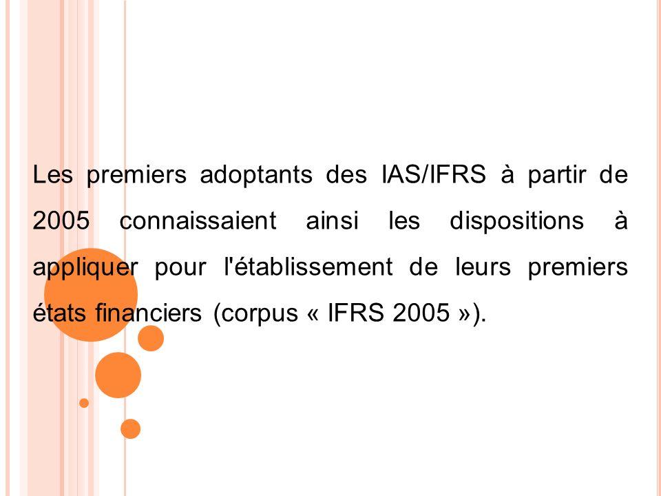 Les premiers adoptants des IAS/IFRS à partir de 2005 connaissaient ainsi les dispositions à appliquer pour l établissement de leurs premiers états financiers (corpus « IFRS 2005 »).