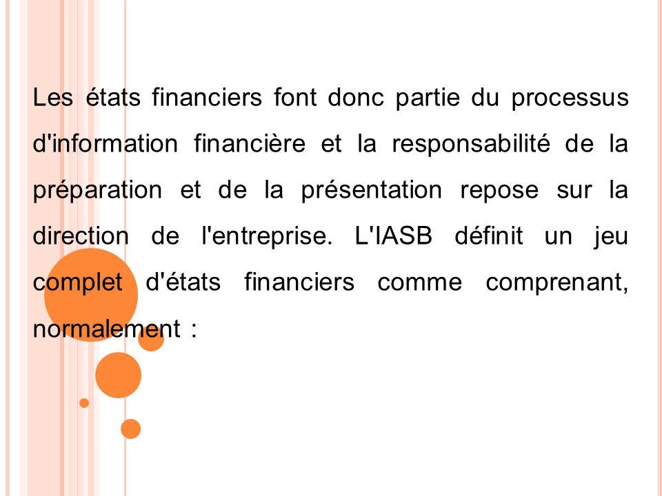 Les états financiers font donc partie du processus d information financière et la responsabilité de la préparation et de la présentation repose sur la direction de l entreprise.