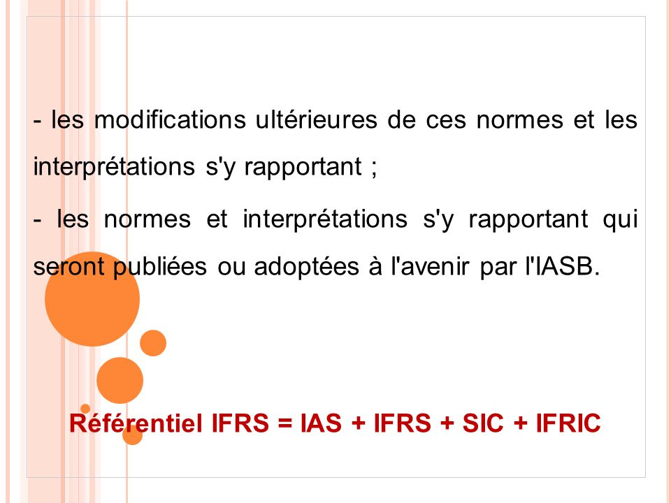 Référentiel IFRS = IAS + IFRS + SIC + IFRIC