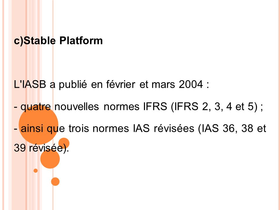 c)Stable Platform L IASB a publié en février et mars 2004 : - quatre nouvelles normes IFRS (IFRS 2, 3, 4 et 5) ;