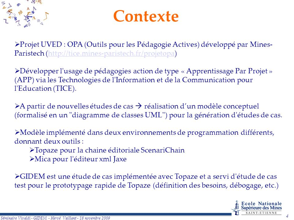Contexte Projet UVED : OPA (Outils pour les Pédagogie Actives) développé par Mines-Paristech (http://tice.mines-paristech.fr/projetopa)