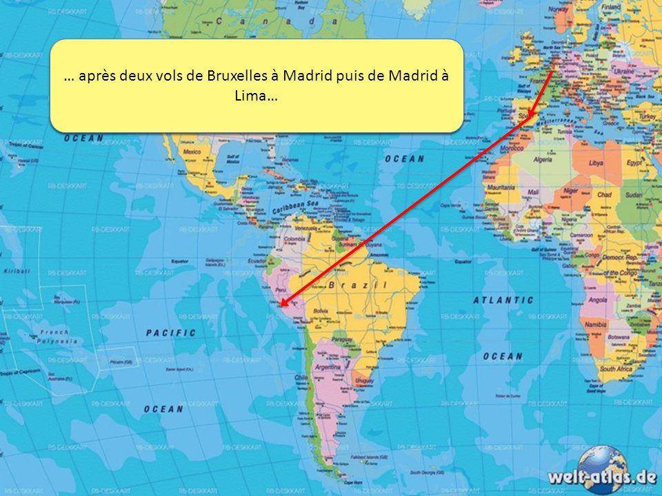 … après deux vols de Bruxelles à Madrid puis de Madrid à Lima…