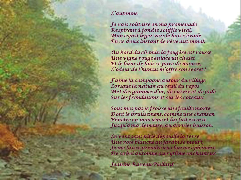 L'automne Je vais solitaire en ma promenade. Respirant à fond le souffle vital, Mon esprit léger vers le bois s'évade.