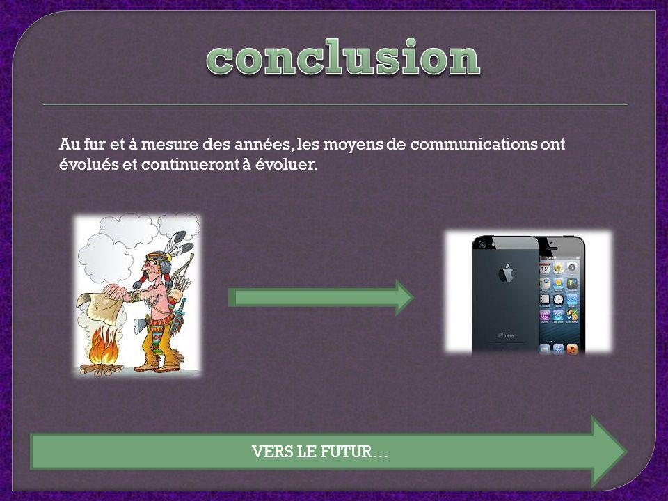 conclusion Au fur et à mesure des années, les moyens de communications ont évolués et continueront à évoluer.