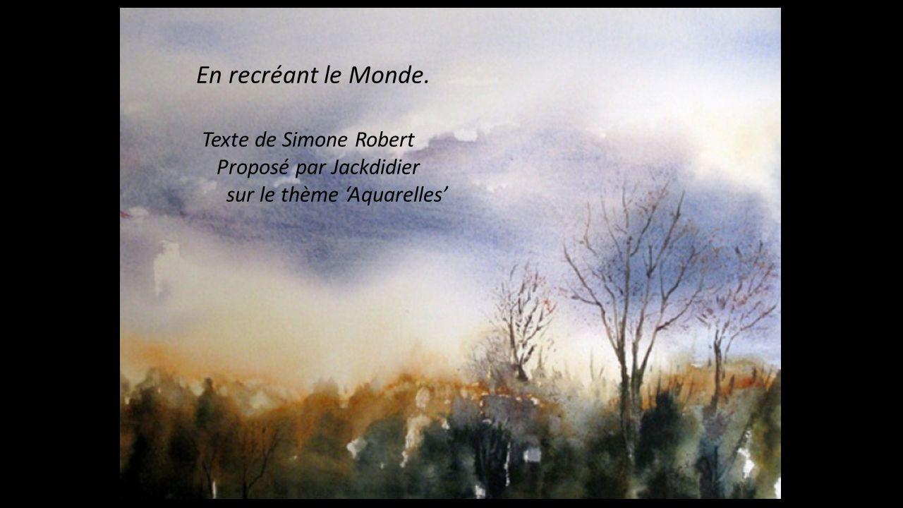 En recréant le Monde. Texte de Simone Robert Proposé par Jackdidier