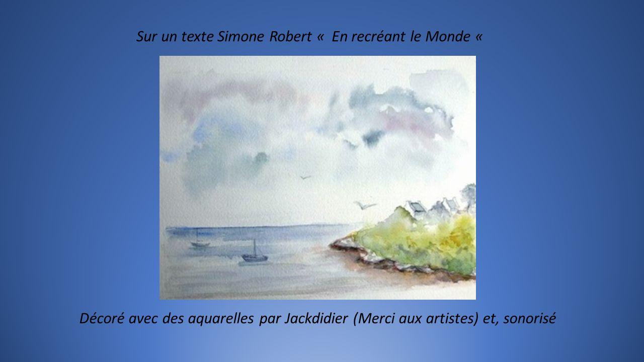 Sur un texte Simone Robert « En recréant le Monde «