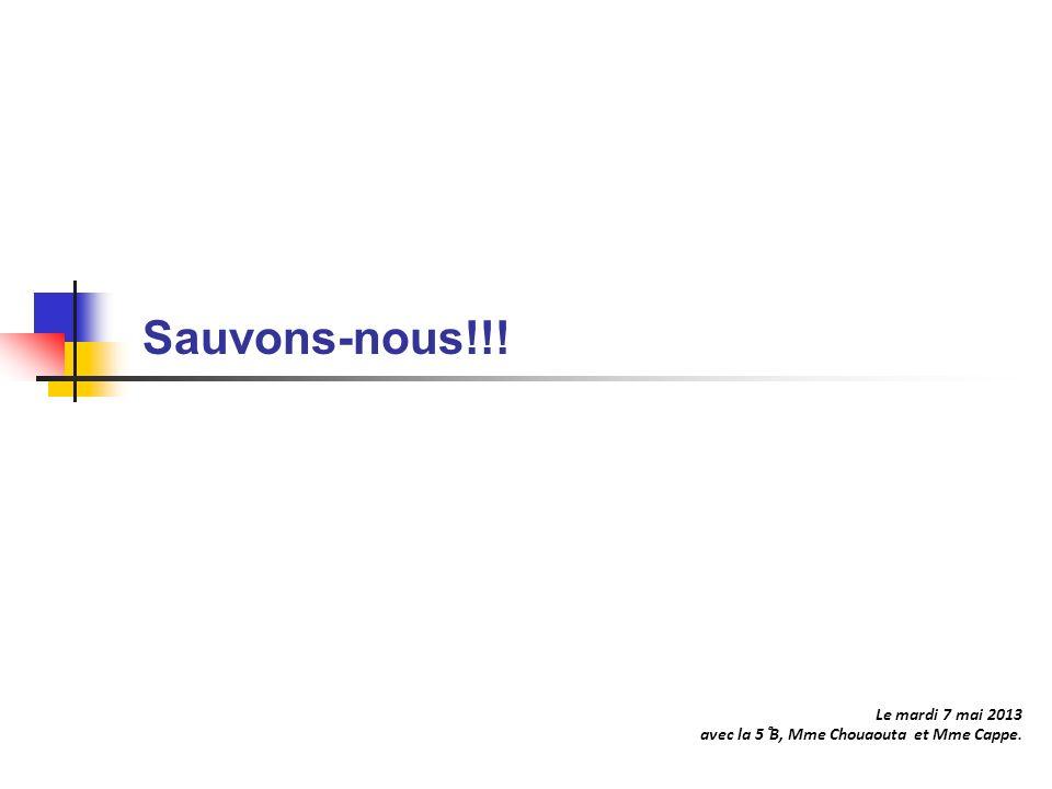 Sauvons-nous!!! 1 Le mardi 7 mai 2013