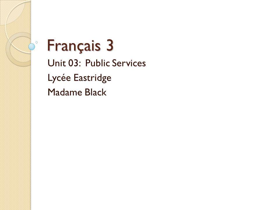Unit 03: Public Services Lycée Eastridge Madame Black