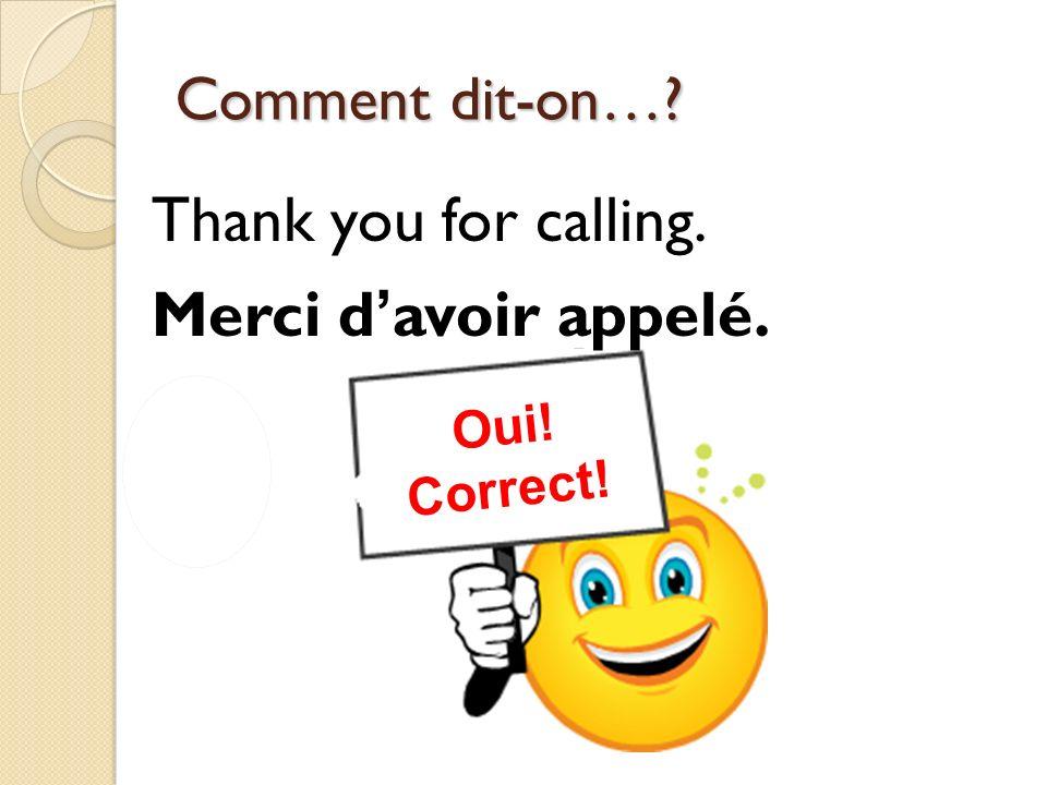 Thank you for calling. Merci d'avoir appelé.