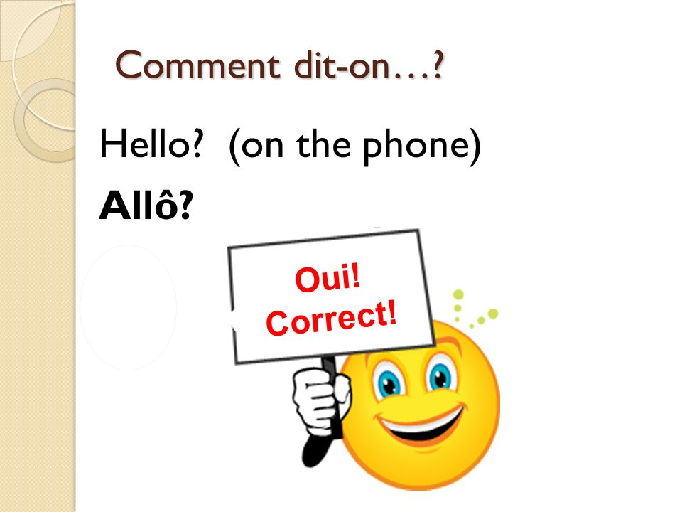 Hello (on the phone) Allô