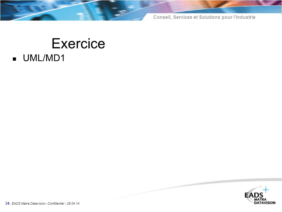 Exercice UML/MD1 34. EADS Matra Datavision - Confidentiel - 30.03.17