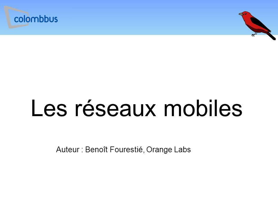 Les réseaux mobiles Auteur : Benoît Fourestié, Orange Labs