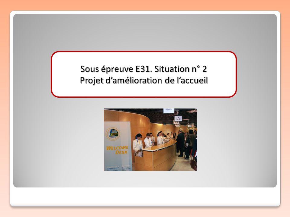 Sous épreuve E31. Situation n° 2 Projet d'amélioration de l'accueil