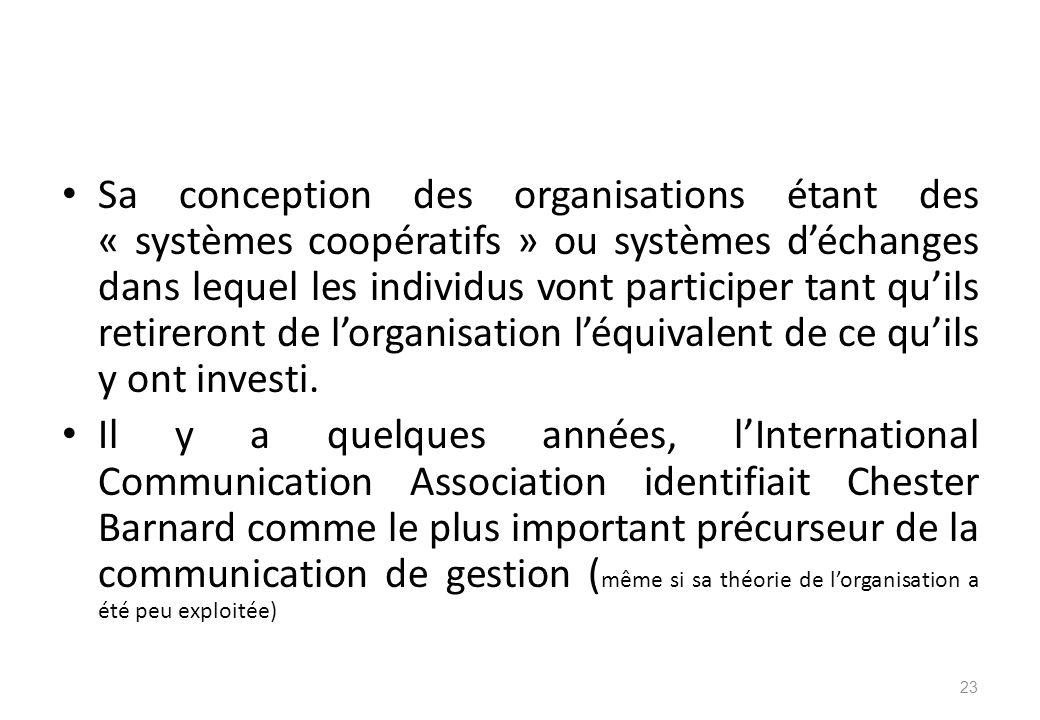Sa conception des organisations étant des « systèmes coopératifs » ou systèmes d'échanges dans lequel les individus vont participer tant qu'ils retireront de l'organisation l'équivalent de ce qu'ils y ont investi.